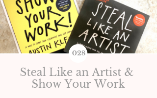028: Steal Like an Artist & Show Your Work by Austin Kleon – November Book Club