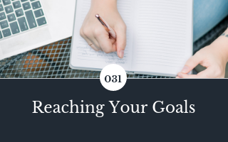 031: Reaching Your Goals