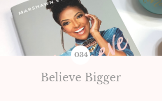 034: Believe Bigger by Marshawn Evans Daniels – January Book Club