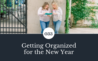 033: Getting Organized for the New Year