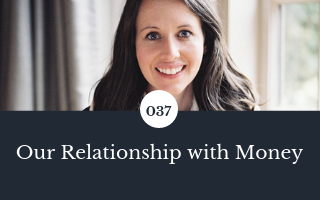 037: Our Relationship with Money