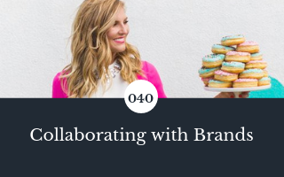 040: Collaborating with Brands