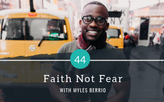 044: Faith Not Fear with Myles Berrio