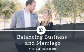 Balancing Business and Marriage as a Creative Entrepreneur with guest Matt Haberkamp