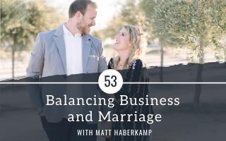 Balancing Business and Marriage as a Creative Entrepreneur with guest Matt Haberkamp