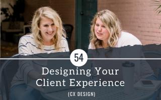 Designing Your Client Experience (CX Design)