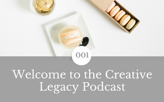 001: Welcome to the Creative Legacy Podcast