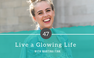 Live a Glowing Life with Martina Fink