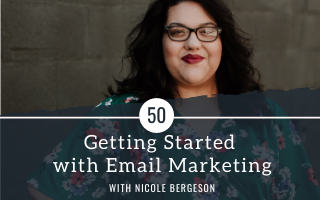 Getting Started with Email Marketing with guest Nicole Bergeson